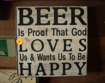 Beer is Proof that God Loves us and wants us to be happy  Sign Shabby Chic Painted Wood Primitive Winter decor