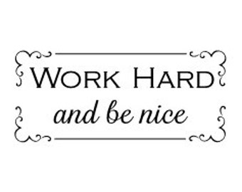 Work Hard and be nice - wall vinyl decal