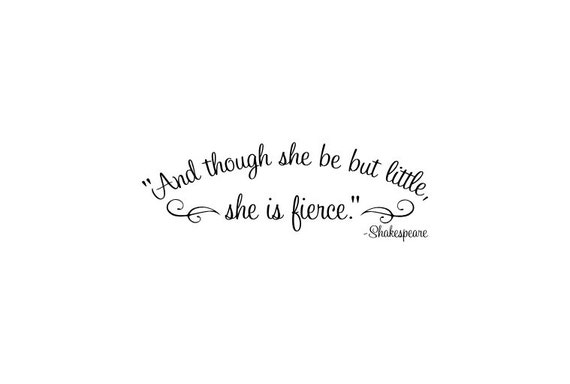 And though she be but little she is fierce shakespeare by for Though she be little she is fierce tattoo