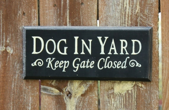 Dog In Yard Keep Gate Closed Sign Dog Sign Gate Sign Pet