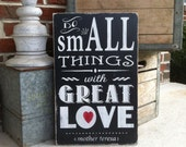 Do Small Things with Great Love Mother Teresa Heavily Distressed Sign in Black Vintage Style