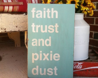 Faith Trust and Pixie Dust - The Perfect Sign for your Fairy Princess Nursery Wood Sign