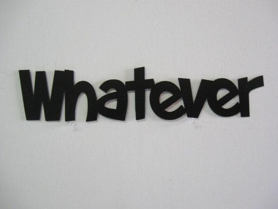 Whatever / Metal Sign  / Wall Decoration / Sign / Wall Decor / Sarcasm / Humor / Teenager