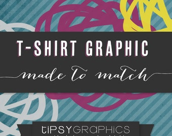 T-Shirt Graphic. Printable ADD ON. Made to Match any Tipsy Graphics Design
