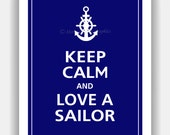 Keep Calm and LOVE A SAILOR Print 11x14 (Color featured: Deep Navy--over 700 colors to choose from)