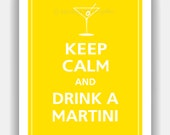 Keep Calm and DRINK A MARTINI Print 11x14 (Color featured: Sunflower--over 700 colors to choose from)