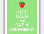 Keep Calm and EAT A STRAWBERRY Print 8x10 (Spearmint featured--56 colors to choose from)