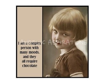 Vintage Inspired Magnet - I am a complex person with many moods, and they all require chocolate