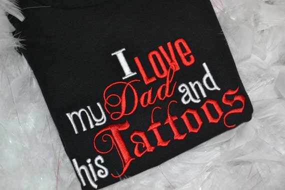 I love my Dad and his tattoos embroidered t-shirt