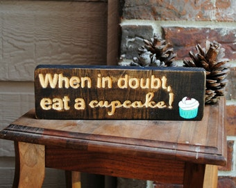 When in doubt, eat a cupcake Carved Wood Sign - Hand Painted Detail, Reclaimed Wood