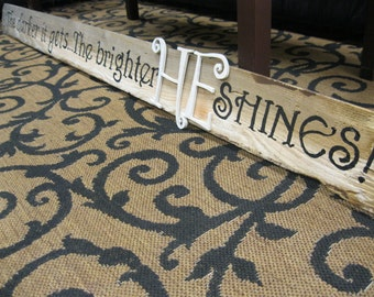 The darker it gets, the brighter HE SHINES. Hand Painted Sign on old fence picket Custom order for you with your quote