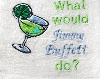What Would Jimmy Buffett Do Machine Embroidered Flour Sack Towel Margaritaville Beach