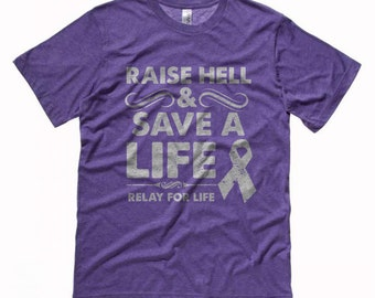 """Relay for Life Shirt - """"Raise Hell and Save A Life"""""""