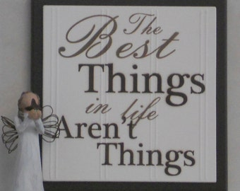 The Best Things in Life Aren't Things - Wooden Plaque / Sign - Chocolate Brown  or Black - Home Decor / Wall Decor / Gift