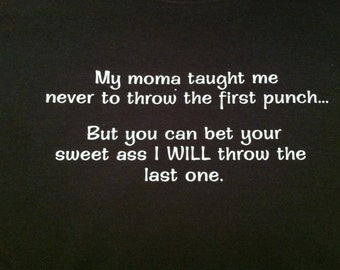 Moma taught me ... but i bet you --  tshirt short sleeve YOU PICK SIZE small med large Xlarge attitude
