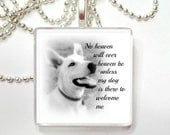 No Heaven will Heaven unless my dog is there to welcome me  Glass Tile Pendant