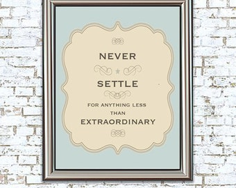 Never Settle 8x10 Print motivational quote never settle for anything less than extraordinary
