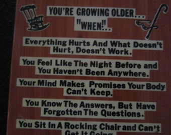 "Columbia State Park You're Growing Older  ""WHEN"" wooden Plaque everything hurts and what doesn't hurt doesn't work novelty kitsch"