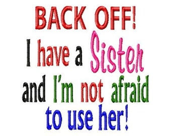 Back Off I have a Sister and I'm not afraid to use her - Machine Embroidery Design - 8 Sizes