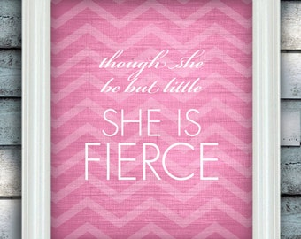 QUOTES for Girls - Though She be but Little She is Fierce WALL ART, Typography, Girls Room Decor - Print - Unframed