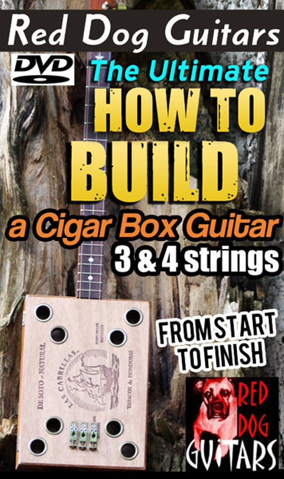 How to Build Cigar Box Guitars, Homemade DVD video on everything From A to Z in Handmaking Blues & Slide homemade 3 or 4 string guitars