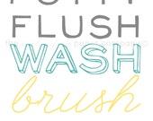 Bathroom Art Print: 8x10 - Potty, Flush, Wash, Brush (you choose colors)