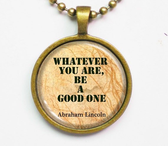 Lincoln Quote Whatever You Are Be A Good One: Items Similar To Motivational Quote Necklace- Abraham