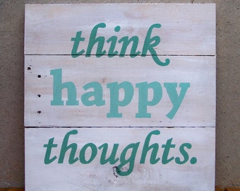 "Reclaimed Wood ""Think Happy Thoughts"" Hand Painted Sign"