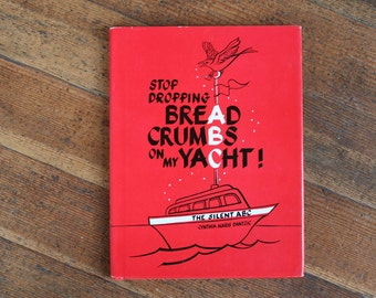 Vintage Children's Book - Stop Dropping Bread Crumbs On My Yacht - The Silent ABC (Cynthia Maris Dantzic - 1974)