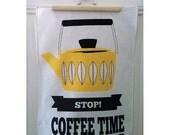 SALE Large Stop Coffee Time  Screen Printed Tea Towel