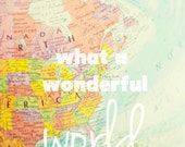 "Fine Art Photography - Travel photography map globe earth wanderlust traveling typography photo home decor ""What a Wonderful World"""