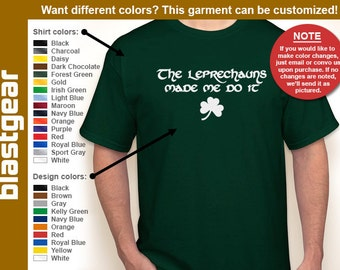 The Leprechauns Made Me Do It T-shirt — Any color/Any size - Adult S, M, L, XL, 2XL, 3XL, 4XL, 5XL  Youth S, M, L, XL