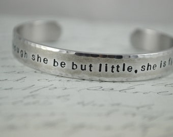 Though She Be But Little, She is Fierce -Shakespeare Hand Stamped Bracelet- Personalized Bracelet