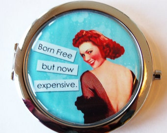 Funny compact mirror, purse mirror, pocket mirror, humor, funny saying, compact mirror, born free but now expensive (2051)