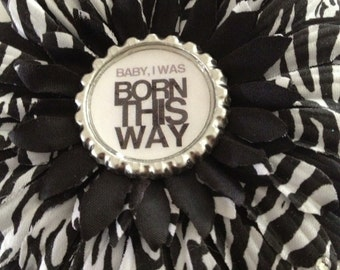 Baby I was born this way