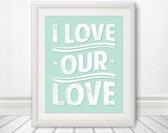 I Love Our Love, Love, Love Print, Love Art, Love Poster - Custom Color - 8x10 Print