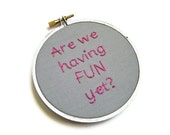 Party Down Hand Embroidery Hoop Art : Are We Having Fun Yet  TV Quote Home Decor - Fiber Art 4 inch