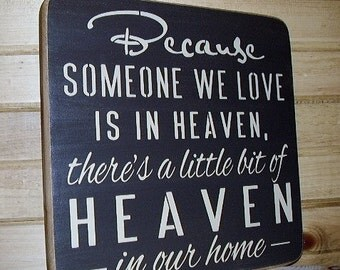 Wood Sign, Because Someone We Love Is In Heaven There's A Little Bit Of Heaven In Our Home, Family, Handmade, Word Art