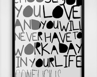 Find A Job You Love And You Will Never Have to Work A Day In Your Life // Monochrome magic Wonderful Job Print // Black And White