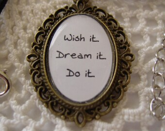 Wish it, Dream it, Do it, is a  pendant made just for you by maggi