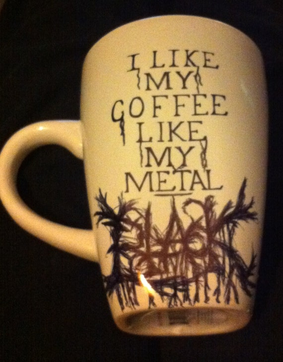 I Like My Coffee Like My Metal Black Coffee Mug