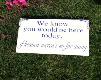 Custom Wood Wedding Signs - We Know You Would be Here Today if Heaven Weren't So Far Away - In Loving Memory - Wedding Signs - Double Sided