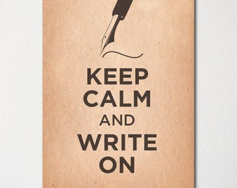 Keep Calm and Write On - Fine Art Print - Choice of Color - Purchase 3 and Receive 1 FREE - Custom Prints Available