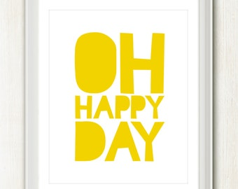 Oh Happy Day - 8x10 inch on A4 - Print (in Sunshine Yellow) Inspiring Quote