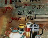 Art Print 8x8. Home Is Where You Brew Your Coffee And Sip Your Tea