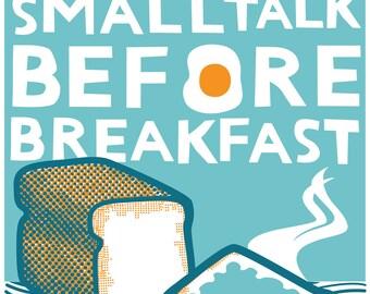 No Smalltalk Before Breakfast -Handmade silkscreen print