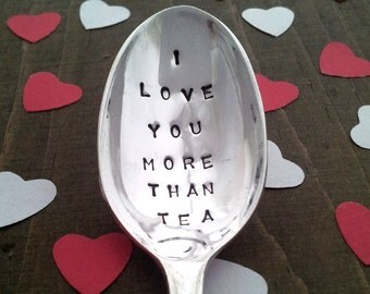 Hand stamped Spoon ~ I love you more than Tea ~ Spoon from Goozeberry Hill ~ Gift