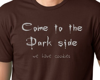 Come to the dark side we have cookies Funny T-shirt Humor Tee