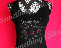 At my age I need glasses Wine lover tank top or tee sizes SM - 3XL All Colors Available
