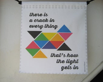 Modern Prayer Flag: there is a crack in every thing / that's how the light gets in, Leonard Cohen quote, colorful
